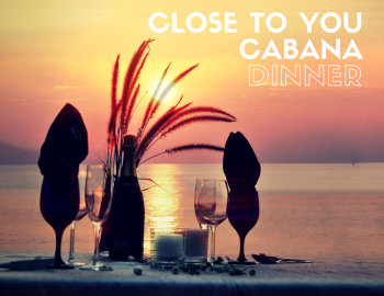 Close To You Cabana Dinner